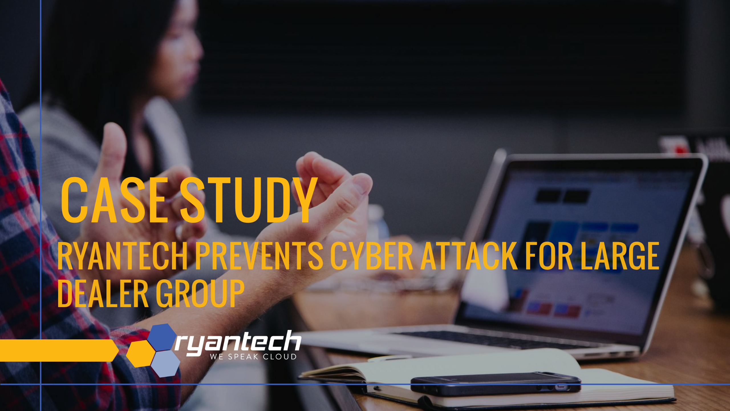 Case Study - RyanTech prevents cyber attack for large dealer group